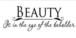 Everybody sees beauty differently